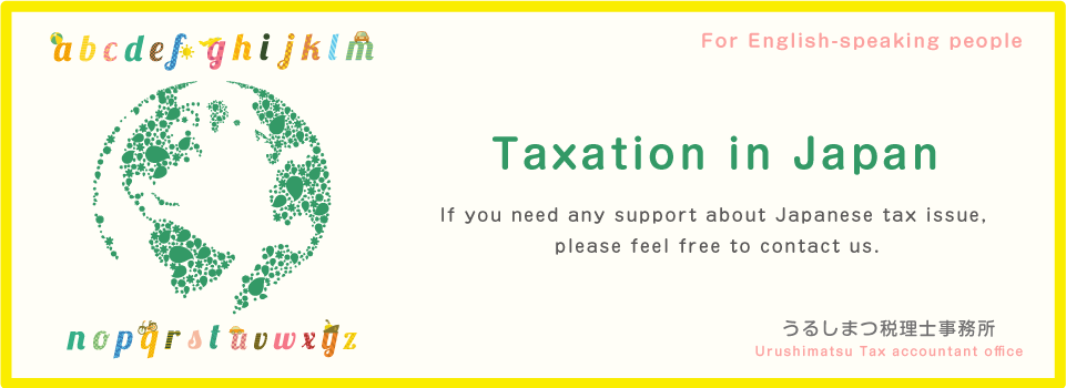 Taxation in Japan If you need any support about Japanese tax issue,           please feel free to contact us.